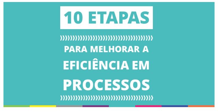 10 Etapas para melhorar a eficiência em processos