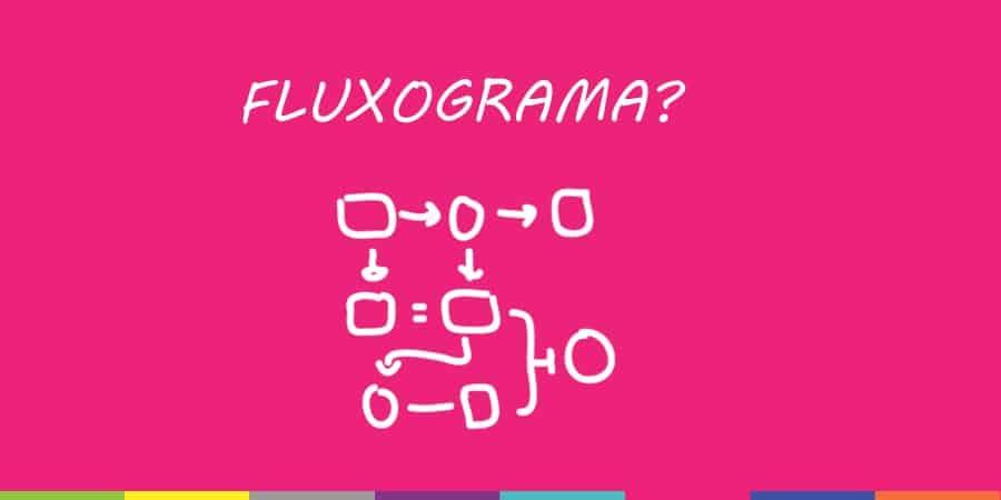 FLUXOGRAMA o que e