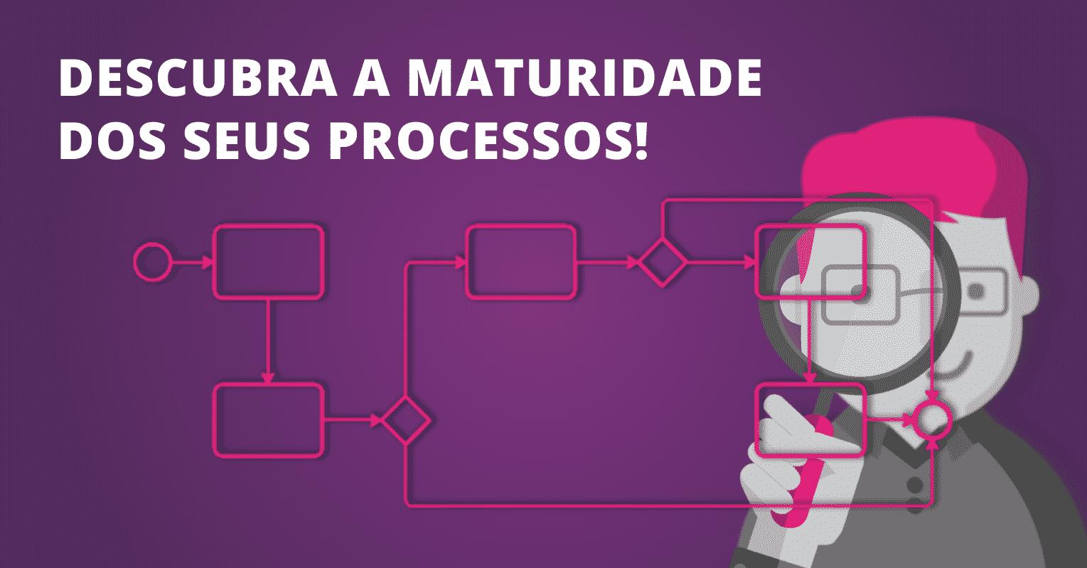 Descubra a maturidade dos processos da sua empresa com essas 2 ferramentas