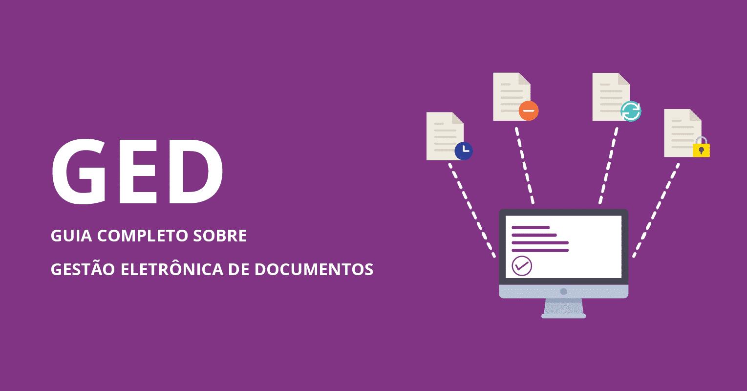 GED - Gestão eletrônica de documentos - tudo que você precisa saber